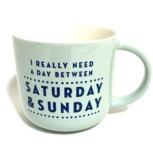 I Really Need A Day Between Saturday & Sunday Mug